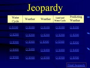 Jeopardy Water Cycle Predicting Weather Land Water Cycle