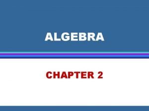 ALGEBRA CHAPTER 2 ALGEBRA 2 1 Real No