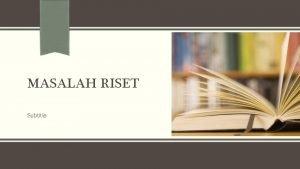 MASALAH RISET Subtitle DARI MANA ASAL MASALAH PENELITIAN