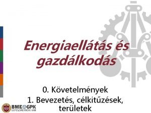 Energiaellts s gazdlkods 0 Kvetelmnyek 1 Bevezets clkitzsek