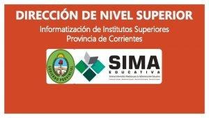 DIRECCIN DE NIVEL SUPERIOR Informatizacin de Institutos Superiores