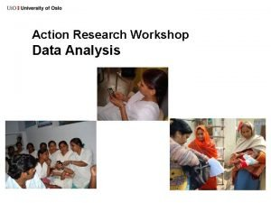 Action Research Workshop Data Analysis Action Research Workshop