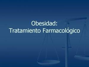 Obesidad Tratamiento Farmacolgico La obesidad es una enfermedad