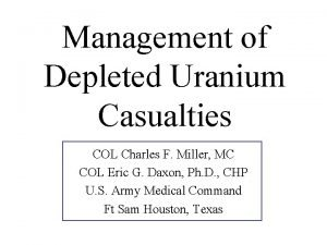 Management of Depleted Uranium Casualties COL Charles F