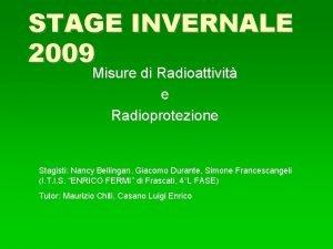 STAGE INVERNALE 2009 Misure di Radioattivit e Radioprotezione