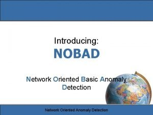Introducing NOBAD Network Oriented Basic Anomaly Detection Network
