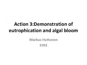 Action 3 Demonstration of eutrophication and algal bloom