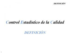 DEFINICIN Control Estadstico de la Calidad DEFINICIN 1