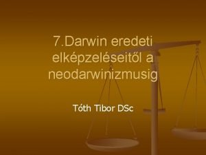 7 Darwin eredeti elkpzelseitl a neodarwinizmusig Tth Tibor