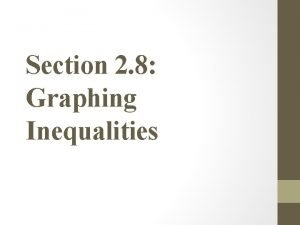 Section 2 8 Graphing Inequalities A linear inequality