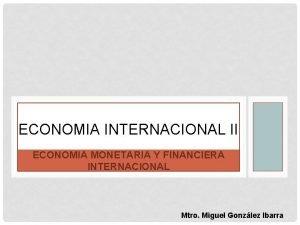 ECONOMIA INTERNACIONAL II ECONOMIA MONETARIA Y FINANCIERA INTERNACIONAL