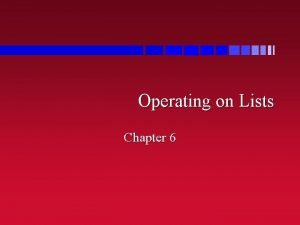 Operating on Lists Chapter 6 Firsts and Seconds