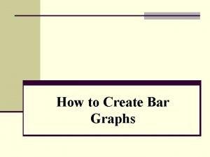How to Create Bar Graphs Bar Graphs Bar