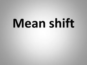 Mean shift Mean shift or segmentation in general