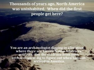 Thousands of years ago North America was uninhabited