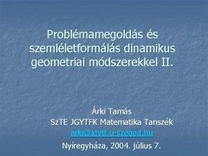 Problmamegolds s szemlletformls dinamikus geometriai mdszerekkel II rki