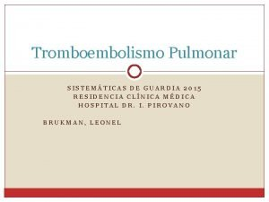Tromboembolismo Pulmonar SISTEMTICAS DE GUARDIA 2015 RESIDENCIA CLNICA