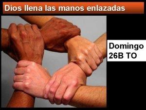 Dios llena las manos enlazadas Domingo 26 B