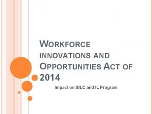 WORKFORCE INNOVATIONS AND OPPORTUNITIES ACT OF 2014 Impact