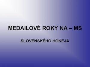 MEDAILOV ROKY NA MS SLOVENSKHO HOKEJA GETEBORG STRIEBRO