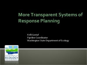 More Transparent Systems of Response Planning Kelli Gustaf