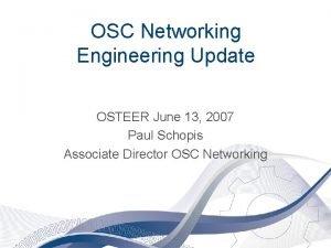 OSC Networking Engineering Update OSTEER June 13 2007