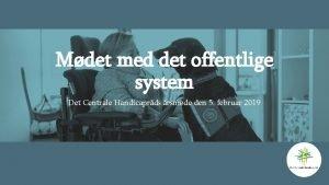 Mdet med det offentlige system Det Centrale Handicaprds