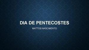 DIA DE PENTECOSTES MATTOS NASCIMENTO NO DIA DE