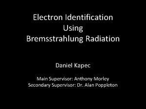 Electron Identification Using Bremsstrahlung Radiation Daniel Kapec Main