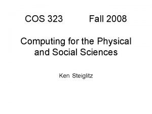 COS 323 Fall 2008 Computing for the Physical