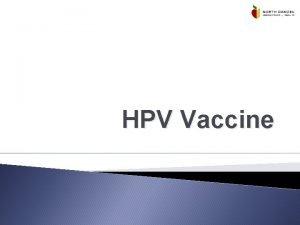 HPV Vaccine Human Papillomavirus HPV Human Papillomavirus What