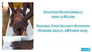 SITUATION NUTRITIONNELLE DANS LA RGION REGIONAL FOOD SECURITY