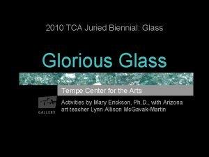 2010 TCA Juried Biennial Glass Glorious Glass Tempe