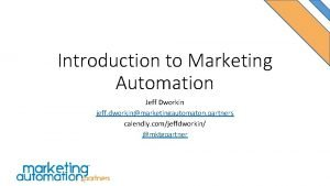 Introduction to Marketing Automation Jeff Dworkin jeff dworkinmarketingautomaton
