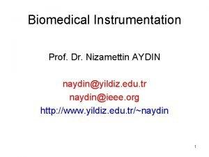 Biomedical Instrumentation Prof Dr Nizamettin AYDIN naydinyildiz edu