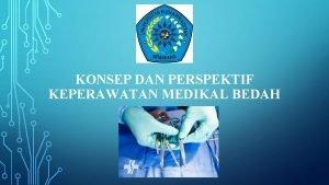 KONSEP DAN PERSPEKTIF KEPERAWATAN MEDIKAL BEDAH DEFINISI KEPERAWATAN