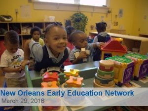 New Orleans Early Education Network March 29 2016