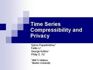 Time Series Compressibility and Privacy Spiros Papadimitriou Feifei