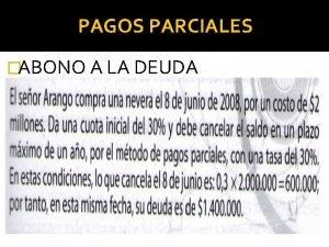 PAGOS PARCIALES ABONO A LA DEUDA PAGOS PARCIALES
