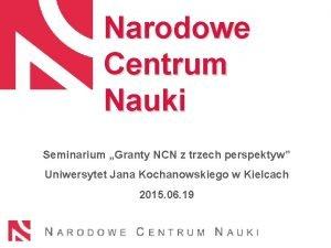 Narodowe Centrum Nauki Seminarium Granty NCN z trzech