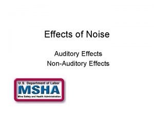 Effects of Noise Auditory Effects NonAuditory Effects Although