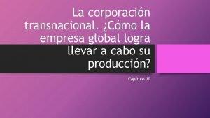 La corporacin transnacional Cmo la empresa global logra
