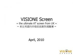 VISIONE Screen the ultimate AT screen from UK