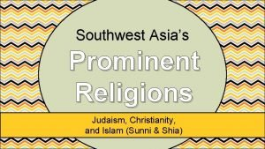 Southwest Asias Prominent Religions Judaism Christianity and Islam