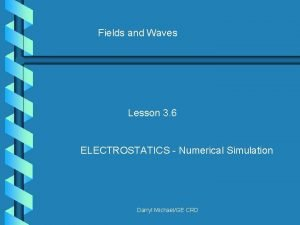 Fields and Waves Lesson 3 6 ELECTROSTATICS Numerical