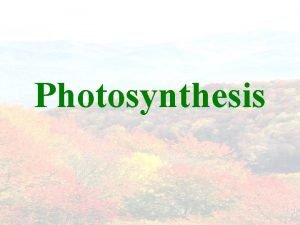 Photosynthesis Photosynthesis in Overview Process by which plants