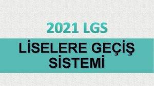 2021 LGS LSELERE GE SSTEM LSELERE YERLETRME NASIL
