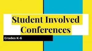 Student Involved Conferences Grades K6 Student Involved Conferences