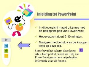 Inleiding tot Power Point In dit overzicht maakt