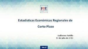 Estadsticas Econmicas Regionales de Corto Plazo Guillermo Pattillo